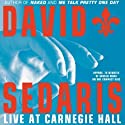David Sedaris Live at Carnegie Hall  by David Sedaris Narrated by David Sedaris