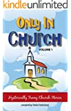 Only in Church (Hysterically Funny Church Stories Vol. 1)