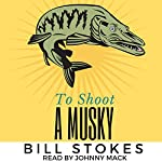 To Shoot a Musky | Bill Stokes