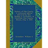 History of Pike County. A centennial address delivered by Hon. William A. Grimshaw, at Pittsfield, Pike County...