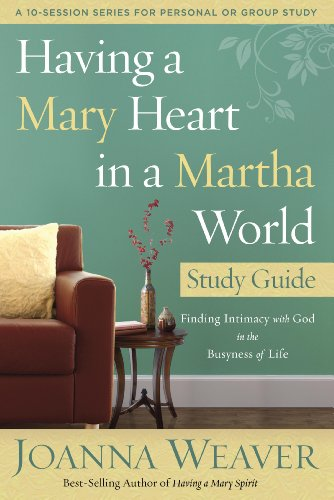 Download Having a Mary Heart in a Martha World Study Guide: Finding Intimacy with God in the Busyness of Life (A 10-Session Series for Personal Or Group Study)