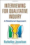 Interviewing for Qualitative Inquiry: A Relational Approach