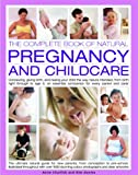 img - for Natural Pregnancy and Childcare, The Comp Bk of: Conceiving, giving birth, and raising your child the way nature intended, from birth to age 5; an essential companion guide for every parent and carer book / textbook / text book