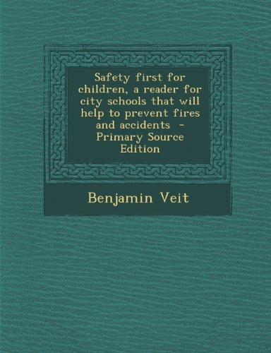 Safety First for Children, a Reader for City Schools That Will Help to Prevent Fires and Accidents