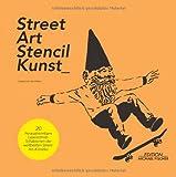 Street-Art-Stencil-Kunst: mit 20 heraustrennbaren Laserschnitt-Schablonen der weltbesten Street-Art-Kunstler