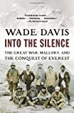 Wade Davis Into the Silence: The Great War, Mallory, and the Conquest of Everest