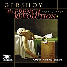 The French Revolution: 1789 - 1799 Audiobook by Leo Gershoy Narrated by Charlton Griffin