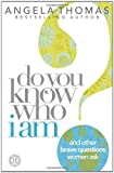 Do You Know Who I Am?: And Other Brave Questions Women Ask (1439160708) by Thomas, Angela