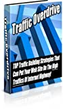 Traffic Overdrive: TOP Traffic Building Strategies That Can Put Your Web Site On The High Traffics Of Internet Highway!