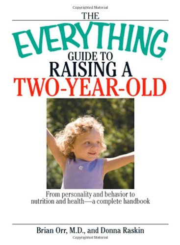 The Everything Guide To Raising A Two-Year-Old: From Personality And Behavior To Nutrition And Health--A Complete Handbook front-934554
