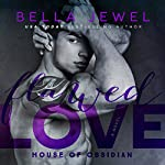 Flawed Love: House of Obsidian Series #2 | Bella Jewel