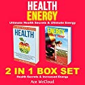 Health: Energy: Ultimate Health Secrets & Ultimate Energy: 2 in 1 Box Set Audiobook by Ace McCloud Narrated by Joshua Mackey