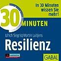 30 Minuten Resilienz Hörbuch von Ulrich Siegrist, Martin Luitjens Gesprochen von: Sabina Godec, Heiko Grauel, Gordon Piedesack