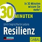 30 Minuten Resilienz   Ulrich Siegrist,Martin Luitjens