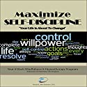 Maximize Your Self Discipline: Scripts & Instructions for Self Hypnosis: Maximum Performance 4 x 4 Series, Volume 9 Speech by Brian E Birchmeier CHt Narrated by Brian E Birchmeier CHt