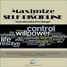 Maximize Your Self Discipline: Scripts & Instructions for Self Hypnosis: Maximum Performance 4 x 4 Series, Volume 9 Speech by Brian E Birchmeier CHt Narrated by Brian E Birchmeier CHt