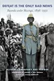 img - for Defeat Is the Only Bad News: Rwanda under Musinga, 1896 1931 (Africa and the Diaspora) book / textbook / text book