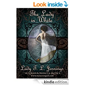 "The Lady in White ~ The first story from ""Secrets and Seduction"", a Victorian Romance and Erotic short story collection..."
