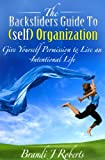 img - for The Backsliders Guide to (self) Organization: Give yourself Permission to Live an Intentional Life book / textbook / text book