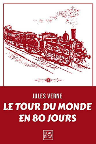 Jules Verne - Le Tour du monde en quatre-vingts jours (CLASSICS)