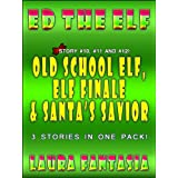 Old School Elf, Elf Finale and Santa's Savior (Ed The Elf #10, #11 and #12)