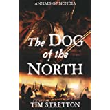 The Dog of the North (Annals of Mondia)by Tim Stretton