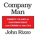 Company Man: Thirty Years of Controversy and Crisis in the CIA (       UNABRIDGED) by John Rizzo Narrated by Pete Larkin