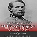 The Gray Ghost of the Confederacy: The Life and Legacy of John Mosby |  Charles River Editors,Jeffery Mitchell