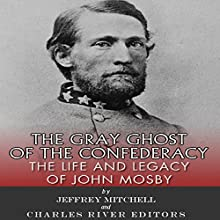 The Gray Ghost of the Confederacy: The Life and Legacy of John Mosby (       UNABRIDGED) by Charles River Editors, Jeffery Mitchell Narrated by Stacy Hinkle