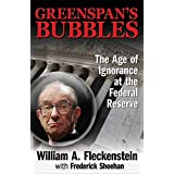 Greenspan's Bubbles: The Age of Ignorance at the Federal Reserve ~ William A. Fleckenstein