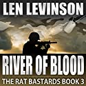 River of Blood: The Rat Bastards, 3 Audiobook by Len Levinson Narrated by Ray Porter