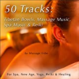 50 Tracks: Tibetan Bowls, Massage Music, Spa Music & Reiki Music (For New Age, Healing & Yoga)