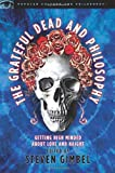 The Grateful Dead and Philosophy: Getting High Minded about Love and Haight (Popular Culture and Philosophy)