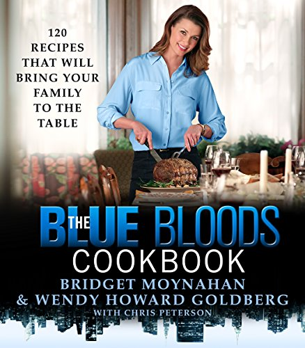 Download The Blue Bloods Cookbook: 120 Recipes That Will Bring Your Family to the Table
