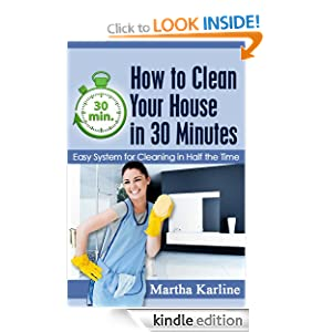 How to Clean Your House in 30 Minutes: Easy System for Cleaning in Half the Time Martha Karline