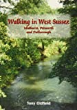 Tony Oldfield Walking in West Sussex: Midhurst, Petworth and Pulborough