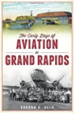 img - for The Early Days of Aviation in Grand Rapids (American Chronicles) book / textbook / text book