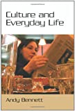 Culture and Everyday Life (0761963901) by Bennett, Andy