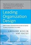 img - for Leading Organization Design: How to Make Organization Design Decisions to Drive the Results You Want By Gregory Kesler, Amy Kates book / textbook / text book