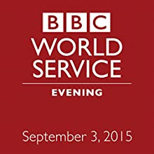 September 03, 2015: Evening  by BBC Newshour Narrated by Owen Bennett-Jones, Lyse Doucet, Robin Lustig, Razia Iqbal, James Coomarasamy, Julian Marshall