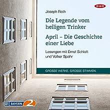 Die Legende vom heiligen Trinker / April: Die Geschichte einer Liebe Hörbuch von Joseph Roth Gesprochen von: Ernst Schlott, Volker Spahr