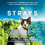 Strays: A Lost Cat, a Homeless Man, and Their Journey Across America   Britt Collins,Jeffrey Moussaieff Masson - foreword