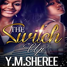 The Switch Up Audiobook by Y.M. Sheree Narrated by Angie Marone