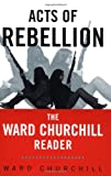 Acts of Rebellion: The Ward Churchill Reader (0415931568) by Churchill, Ward