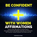 Be Confident with Women Affirmations: Positive Daily Affirmations to Enhance Men's Self-Esteem When with Women Using the Law of Attraction, Self-Hypnosis, Guided Meditation and Sleep Learning | Stephens Hyang