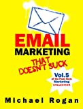 Email Marketing That Doesnt Suck (Vol.5 of the Punk Rock Marketing Collection)