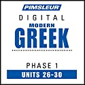 Greek (Modern) Phase 1, Unit 26-30: Learn to Speak and Understand Modern Greek with Pimsleur Language Programs Audiobook by  Pimsleur Narrated by  Pimsleur