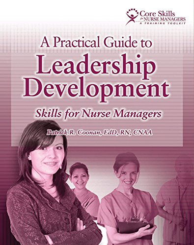 A Practical Guide to Leadership Development: Skills for Nurse Managers (Core Skills for Nurse Managers)