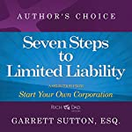 Seven Steps to Achieve Limited Liability: A Selection from Rich Dad Advisors: Start Your Own Corporation | Garrett Sutton