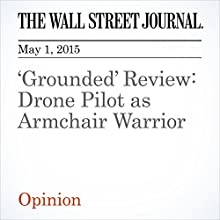 'Grounded' Review: Drone Pilot as Armchair Warrior (       UNABRIDGED) by Terry Teachout Narrated by Ken Borgers